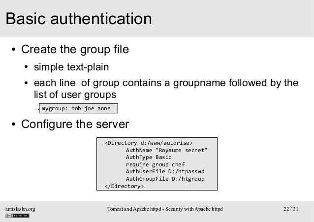 Basic authentication ●  Create the group file ● ●  simple text-plain each line of group contains a groupname followed by t...