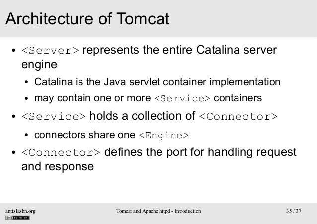 Architecture of Tomcat ●  <Server> represents the entire Catalina server engine ● ●  ●  Catalina is the Java servlet conta...