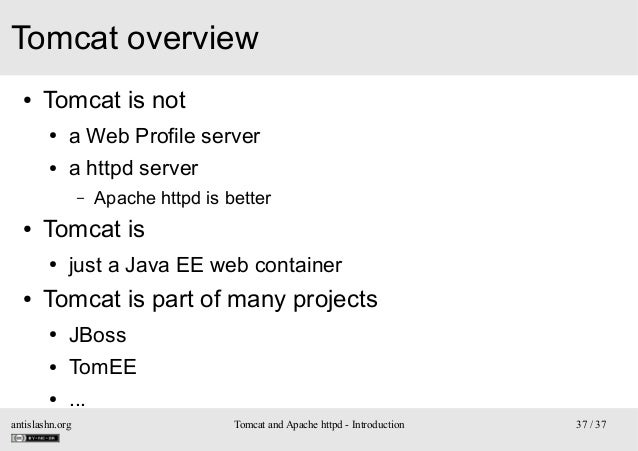 Tomcat overview ●  Tomcat is not ●  a Web Profile server  ●  a httpd server –  ●  Tomcat is ●  ●  Apache httpd is better  ...