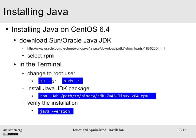 Installing Java ●  Installing Java on CentOS 6.4 ●  download Sun/Oracle Java JDK –  – ●  http://www.oracle.com/technetwork...