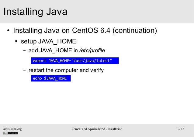 Installing Java ●  Installing Java on CentOS 6.4 (continuation) ●  setup JAVA_HOME –  add JAVA_HOME in /etc/profile export...