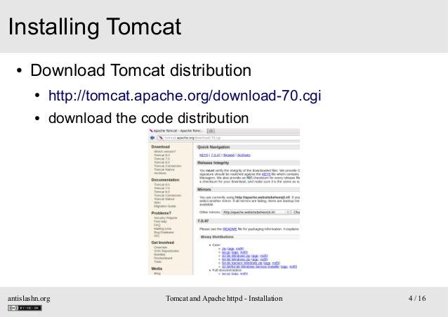 Installing Tomcat ●  Download Tomcat distribution ●  http://tomcat.apache.org/download-70.cgi  ●  download the code distri...