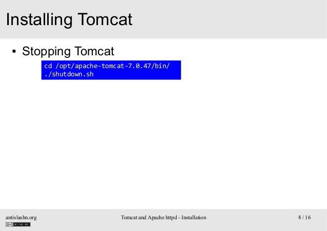 Installing Tomcat ●  Stopping Tomcat cd /opt/apache-tomcat-7.0.47/bin/ ./shutdown.sh  antislashn.org  Tomcat and Apache ht...