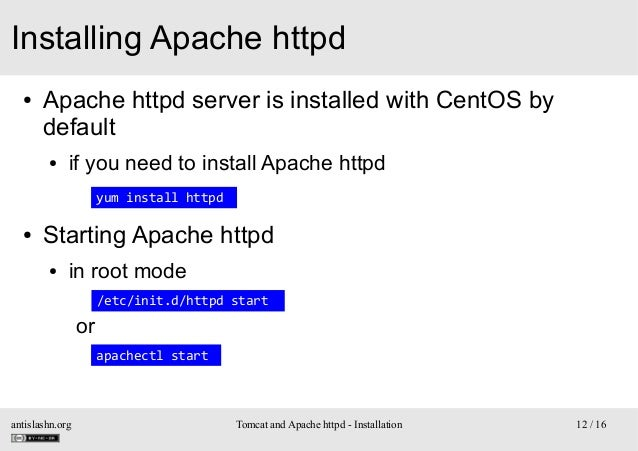 Installing Apache httpd ●  Apache httpd server is installed with CentOS by default ●  if you need to install Apache httpd ...