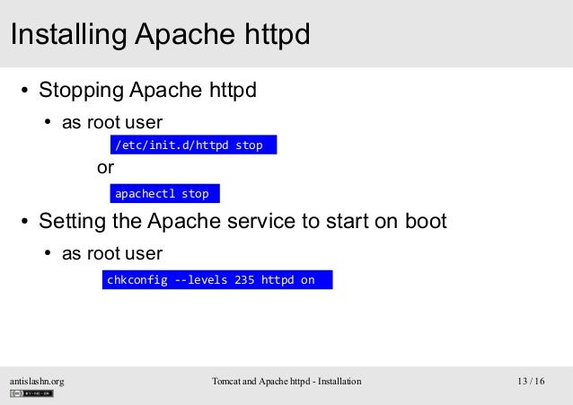 Installing Apache httpd ●  Stopping Apache httpd ●  as root user /etc/init.d/httpd stop  or apachectl stop ●  Setting the ...