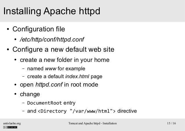 Installing Apache httpd ●  Configuration file ●  ●  /etc/http/conf/httpd.conf  Configure a new default web site ●  create ...