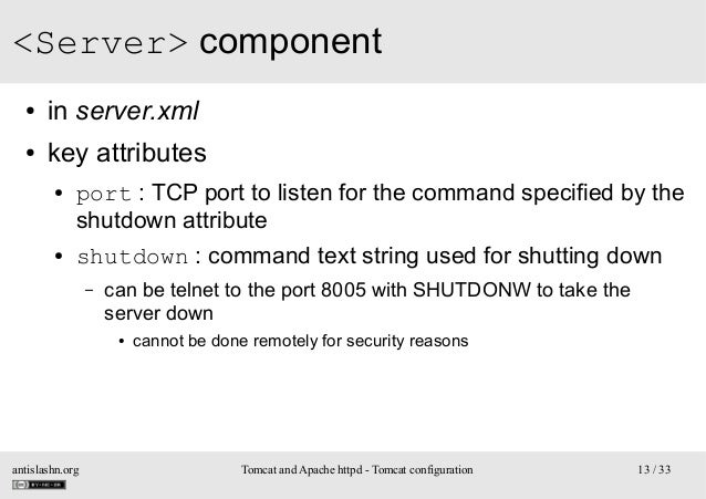 <Server> component ●  in server.xml  ●  key attributes ●  ●  port : TCP port to listen for the command specified by the sh...