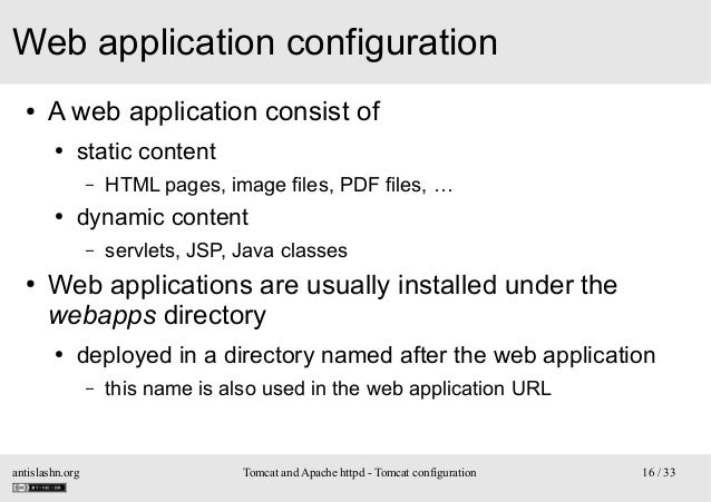 Web application configuration ●  A web application consist of ●  static content –  ●  dynamic content –  ●  HTML pages, im...