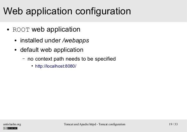 Web application configuration ●  ROOT web application ●  installed under /webapps  ●  default web application –  no contex...