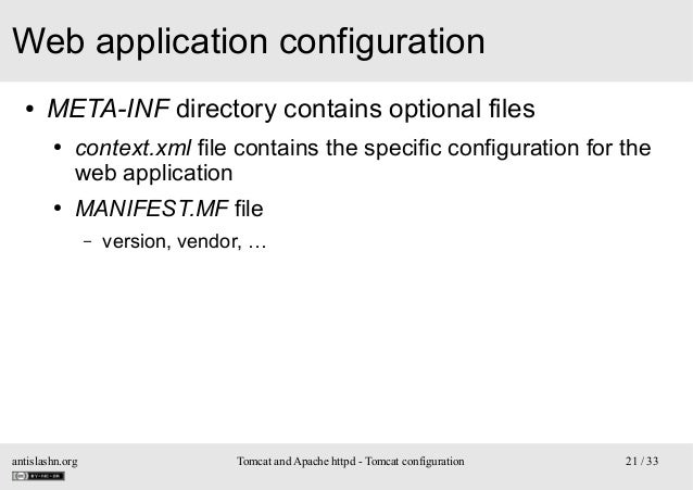 Web application configuration ●  META-INF directory contains optional files ●  ●  context.xml file contains the specific c...