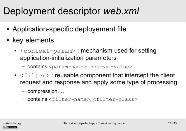 Deployment descriptor web.xml ●  Application-specific deployement file  ●  key elements ●  <context-param> : mechanism use...