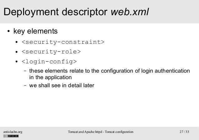 Deployment descriptor web.xml ●  key elements ● ● ●  <security-constraint> <security-role> <login-config> – –  antislashn....
