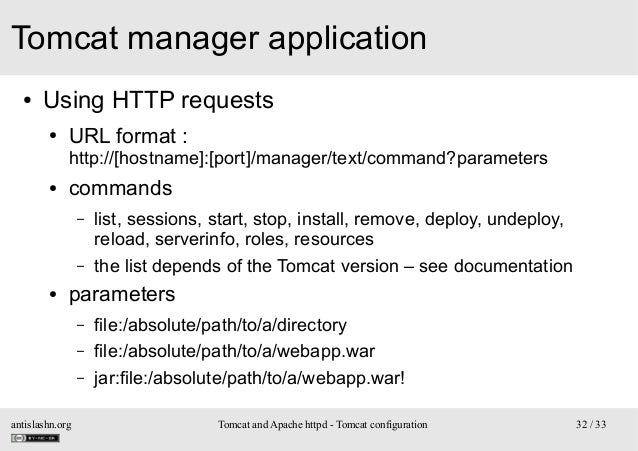 Tomcat manager application ●  Using HTTP requests ●  URL format :  http://[hostname]:[port]/manager/text/command?parameter...