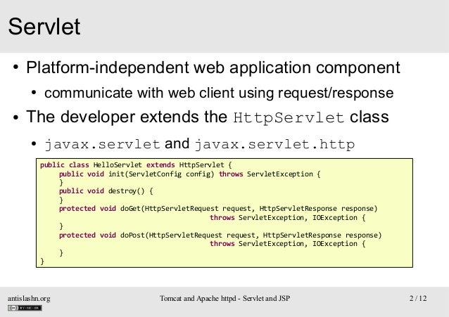 Servlet ●  Platform-independent web application component ●  ●  communicate with web client using request/response  The de...