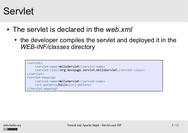 Servlet ●  The servlet is declared in the web.xml ●  the developer compiles the servlet and deployed it in the WEB-INF/cla...
