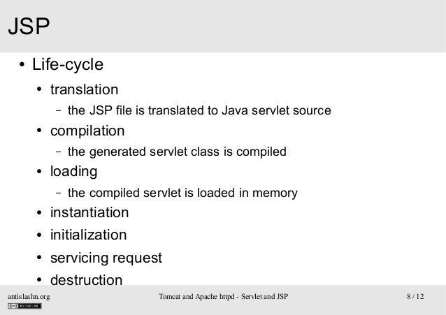 JSP ●  Life-cycle ●  translation –  ●  compilation –  ●  the JSP file is translated to Java servlet source the generated s...