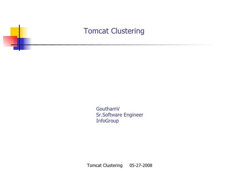 Tomcat Clustering   GouthamV   Sr.Software Engineer   InfoGroup