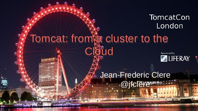 Tomcat: from a cluster to theTomcat: from a cluster to the CloudCloud Tomcat: from a cluster to theTomcat: from a cluster ...