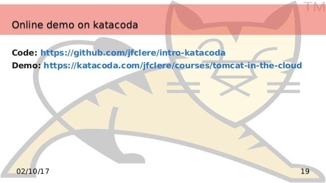 TM 1902/10/17 Online demo on katacodaOnline demo on katacoda Code: https://github.com/jfclere/intro-katacoda Demo: https:/...