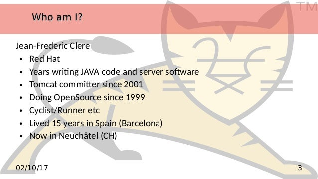 TM 302/10/17 Who am I?Who am I?Who am I?Who am I? Jean-Frederic Clere ● Red Hat ● Years writing JAVA code and server softw...