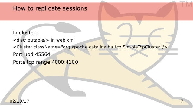 TM 702/10/17 How to replicate sessionsHow to replicate sessions In cluster: <distributable/> in web.xml <Cluster className...
