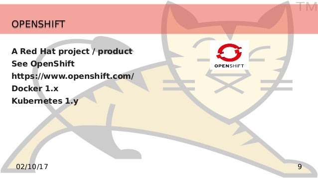TM 902/10/17 OPENSHIFTOPENSHIFT A Red Hat project / product See OpenShift https://www.openshift.com/ Docker 1.x Kubernetes...