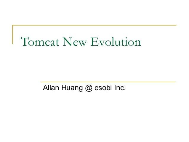 Tomcat New Evolution  Allan Huang @ esobi Inc.
