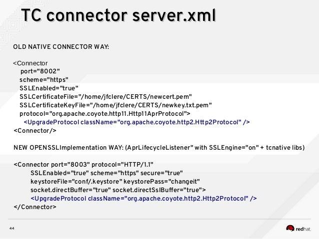 "44 TC connector server.xmlTC connector server.xml OLD NATIVE CONNECTOR WAY: <Connector port=""8002"" scheme=""https"" SSLEnabl..."