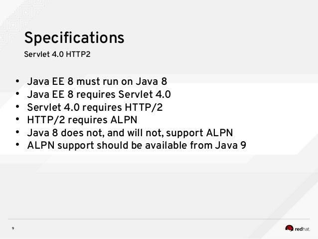 9 Specifications Servlet 4.0 HTTP2 ● Java EE 8 must run on Java 8 ● Java EE 8 requires Servlet 4.0 ● Servlet 4.0 requires ...
