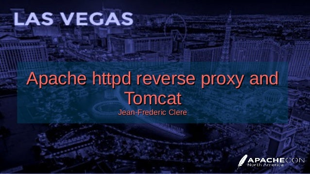 Apache httpd reverse proxy andApache httpd reverse proxy and TomcatTomcat Jean-Frederic ClereJean-Frederic Clere