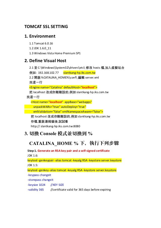 TOMCAT SSL SETTING 1. Environment 1.1 Tomcat 6.0.16 1.2 JDK 1.6.0_11 1.3 Windows Vista Home Premium SP1  2. Define Visual ...