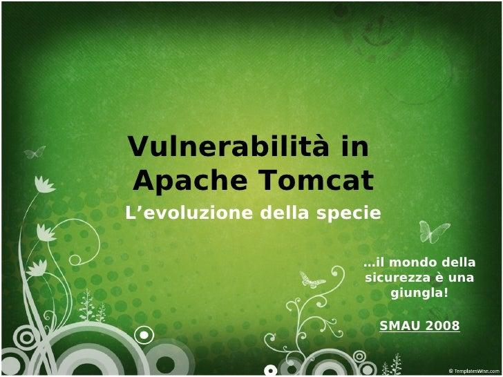 Vulnerabilità in Apache Tomcat L'evoluzione della specie                         …il mondo della                        si...