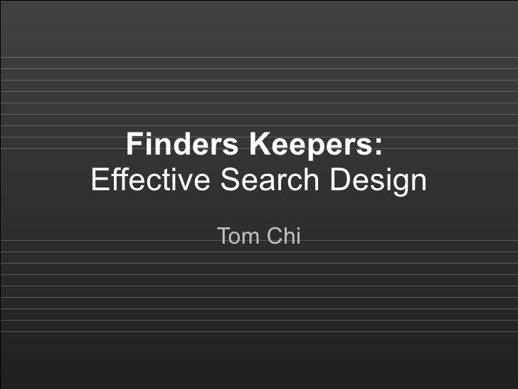 Finders Keepers:  Effective Search Design Tom Chi