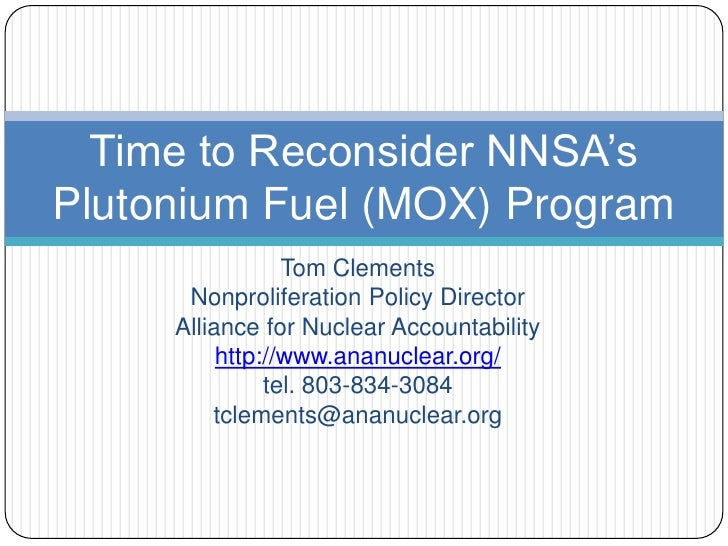Time to Reconsider NNSA'sPlutonium Fuel (MOX) Program                 Tom Clements      Nonproliferation Policy Director  ...