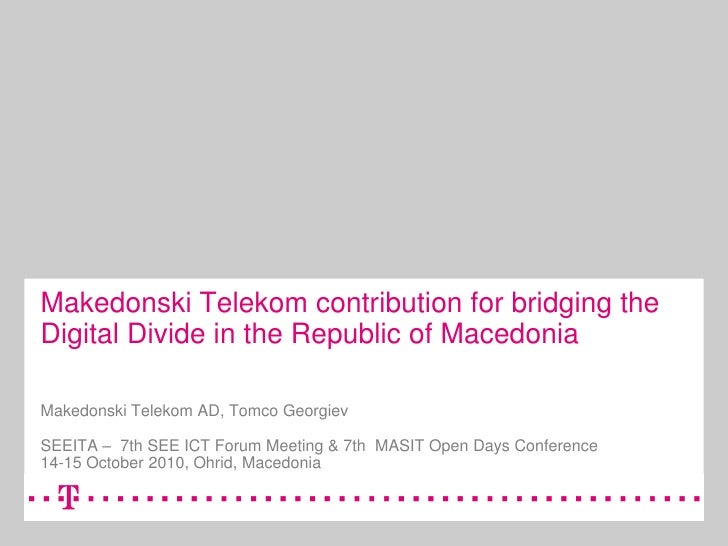 Makedonski Telekom contribution for bridging the Digital Divide in the Republic of Macedonia  Makedonski Telekom AD, Tomco...