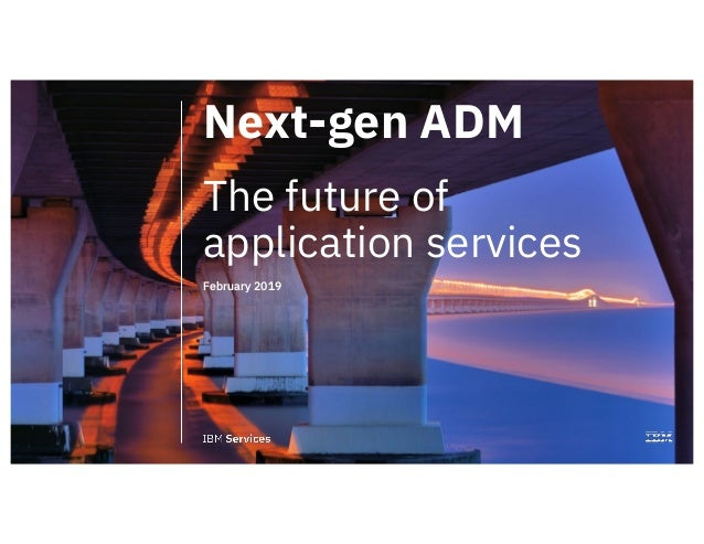 1 Next-gen ADM The future of application services February 2019