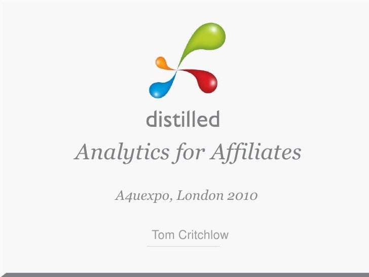 Analytics for Affiliates<br />A4uexpo, London 2010<br />Tom Critchlow<br />