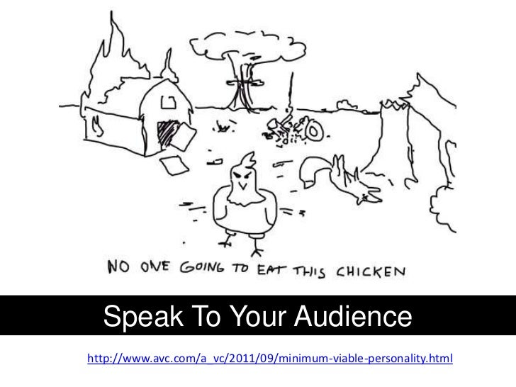 Speak To Your Audiencehttp://www.avc.com/a_vc/2011/09/minimum-viable-personality.html