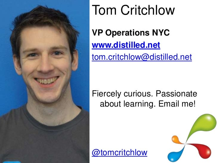 Tom CritchlowVP Operations NYCwww.distilled.nettom.critchlow@distilled.netFiercely curious. Passionate  about learning. Em...