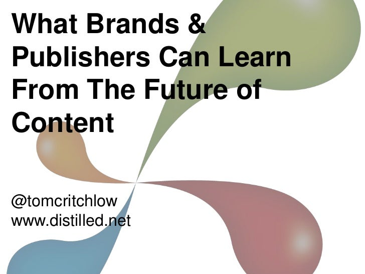 What Brands &Publishers Can LearnFrom The Future ofContent@tomcritchlowwww.distilled.net