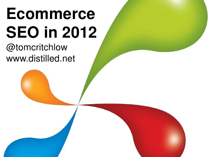 EcommerceSEO in 2012@tomcritchlowwww.distilled.net
