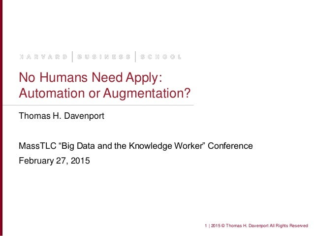 "No Humans Need Apply: Automation or Augmentation? Thomas H. Davenport MassTLC ""Big Data and the Knowledge Worker"" Conferen..."