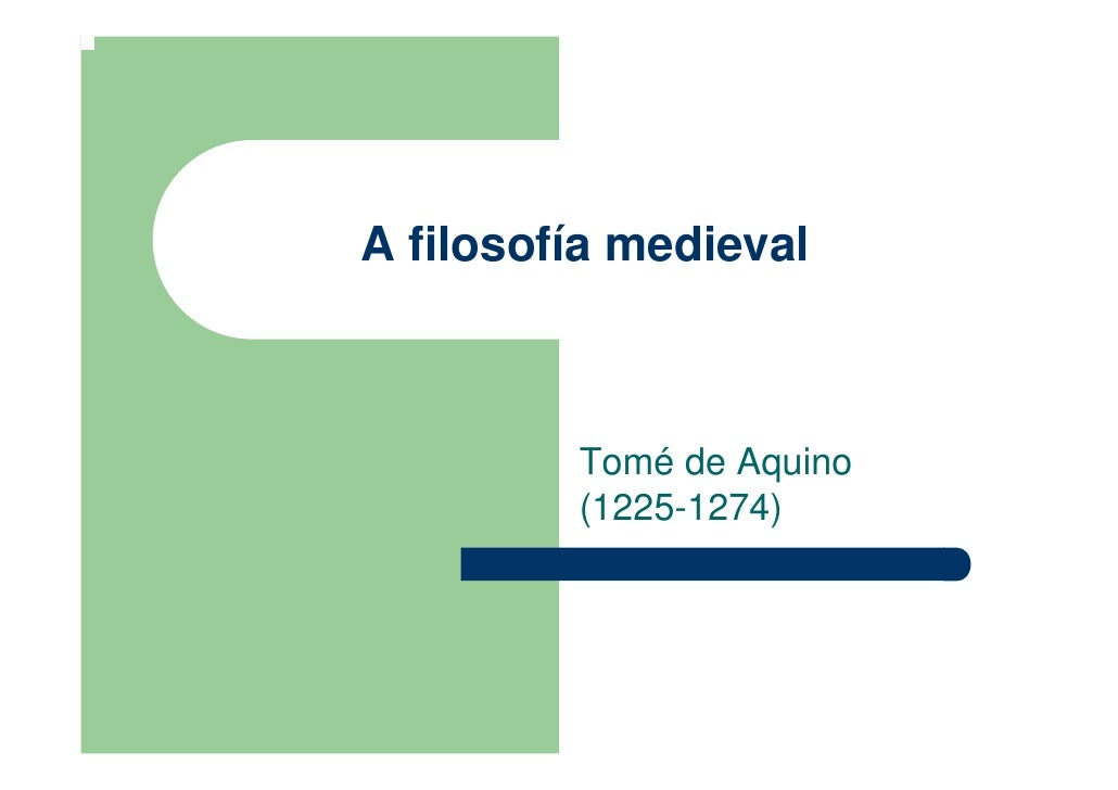 A filosofía medieval             Tomé de Aquino          (1225-1274)