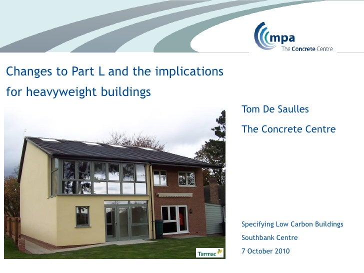Changes to Part L and the implications for heavyweight buildings                                          Tom De Saulles  ...
