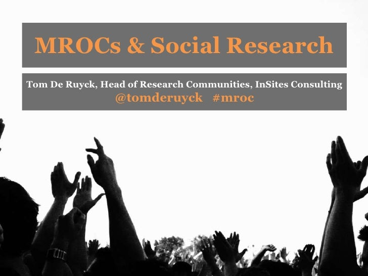MROCs & Social ResearchTom De Ruyck, Head of Research Communities, InSites Consulting                 @tomderuyck #mroc