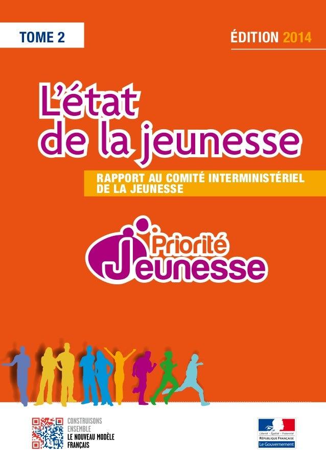 TOME 2  ÉDITION 2014  L'état de la jeunesse Rapport au Comité Interministériel dela Jeunesse