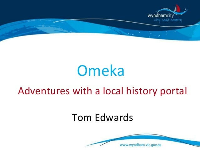 Omeka Adventures with a local history portal Tom Edwards