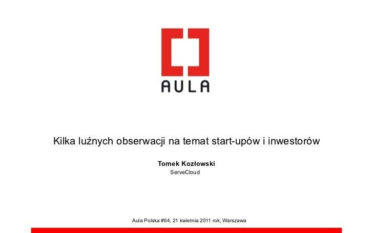 Kilka lu!nych obserwacji na temat start-upów i inwestorów                          Tomek Koz!owski                        ...
