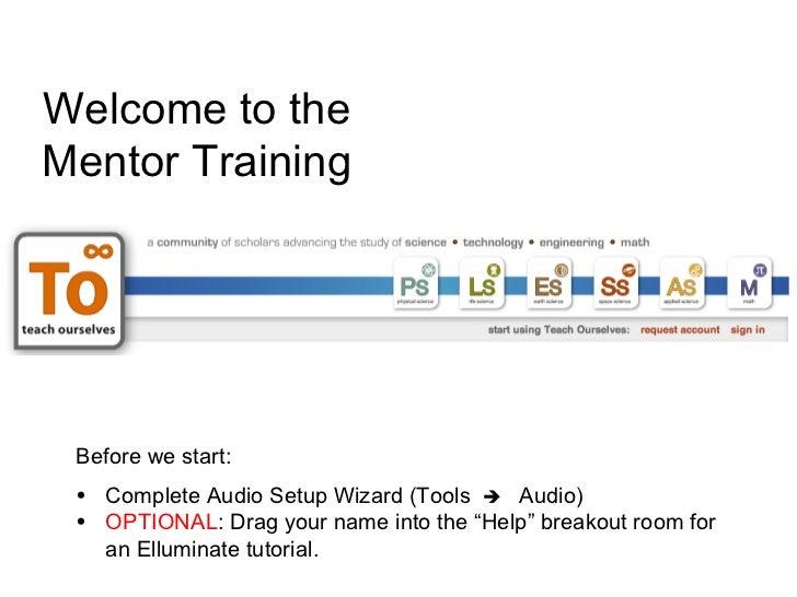 Welcome to the Mentor Training <ul><li>Before we start:  </li></ul><ul><li>Complete Audio Setup Wizard (Tools   Audio) <...