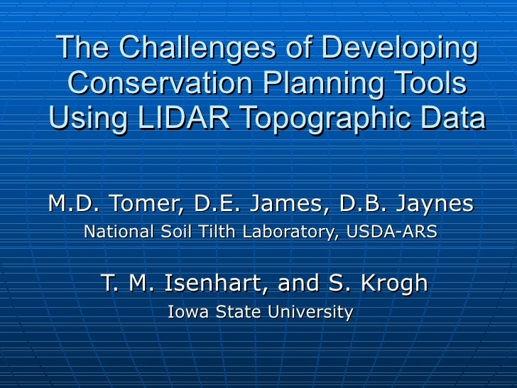 The Challenges of Developing Conservation Planning Tools Using LIDAR Topographic Data M.D. Tomer, D.E. James, D.B. Jaynes ...